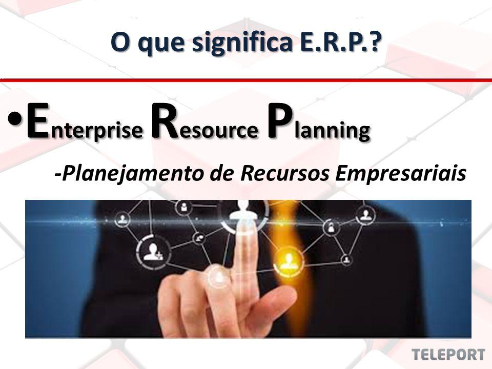 Objetivos E.R.P. Automatizar processos administrativos Integrar setores em um único ambiente