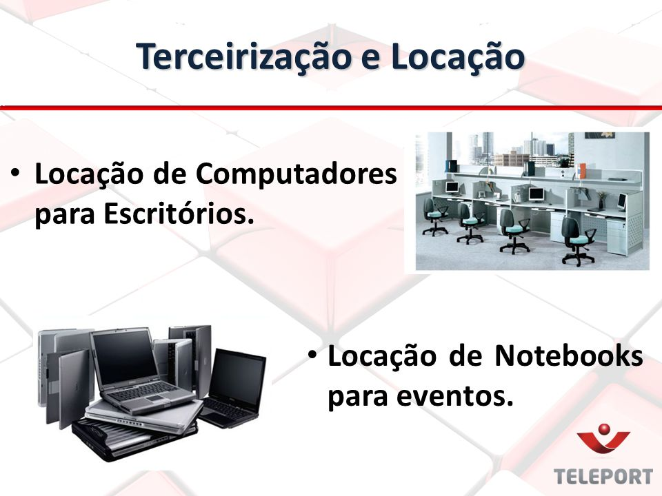 Locação de Computadores para Escritórios. Terceirização e Locação Locação de Notebooks para eventos.