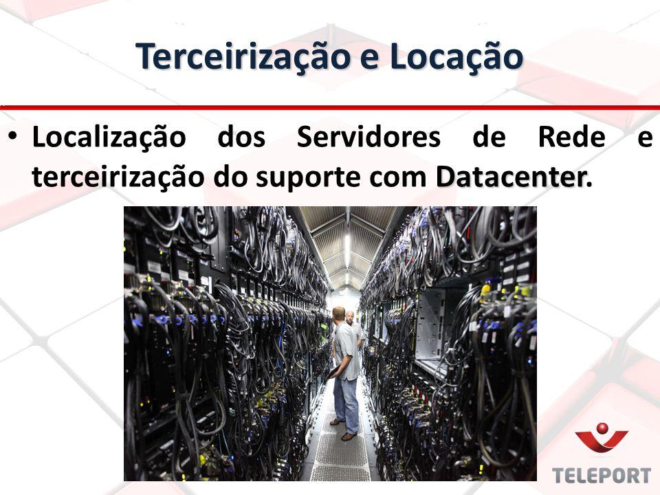 Terceirização e Locação Datacenter Localização dos Servidores de Rede e terceirização do suporte com Datacenter.