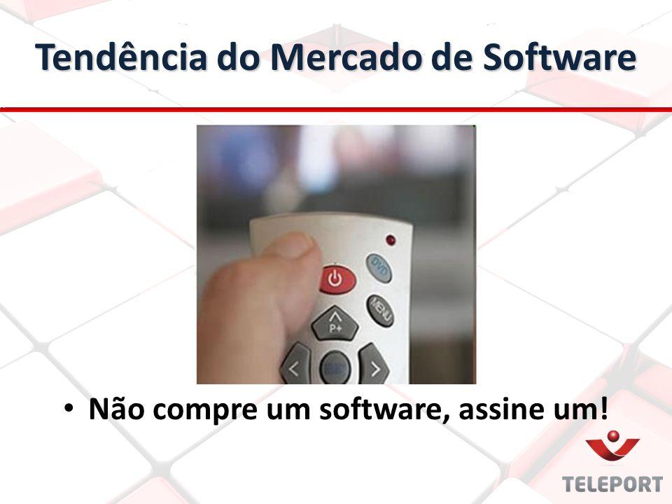Não compre um software, assine um! Tendência do Mercado de Software