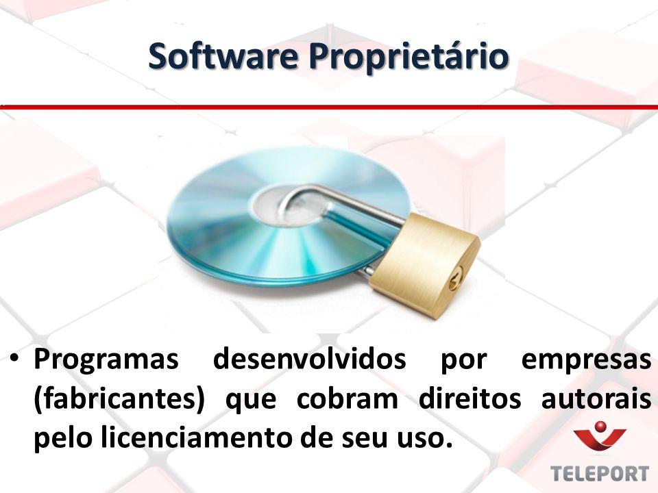 Programas desenvolvidos por empresas (fabricantes) que cobram direitos autorais pelo licenciamento de seu uso. Software Proprietário