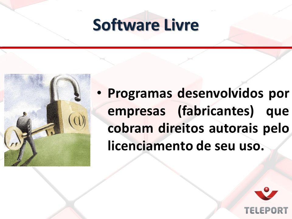 Programas desenvolvidos por empresas (fabricantes) que cobram direitos autorais pelo licenciamento de seu uso. Software Livre