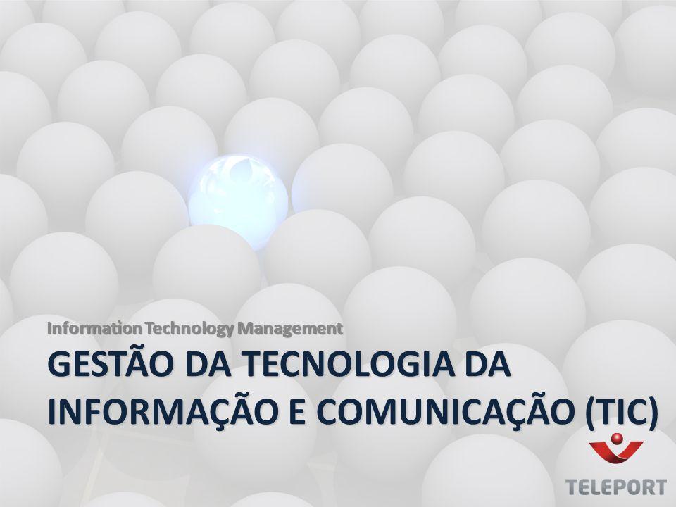 Information Technology Management GESTÃO DA TECNOLOGIA DA INFORMAÇÃO E COMUNICAÇÃO (TIC)