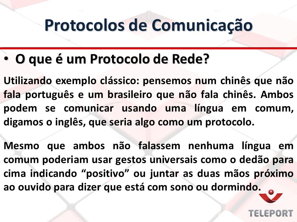 Protocolos de Comunicação O que é um Protocolo de Rede? O que é um Protocolo de Rede? Utilizando exemplo clássico: pensemos num chinês que não fala po