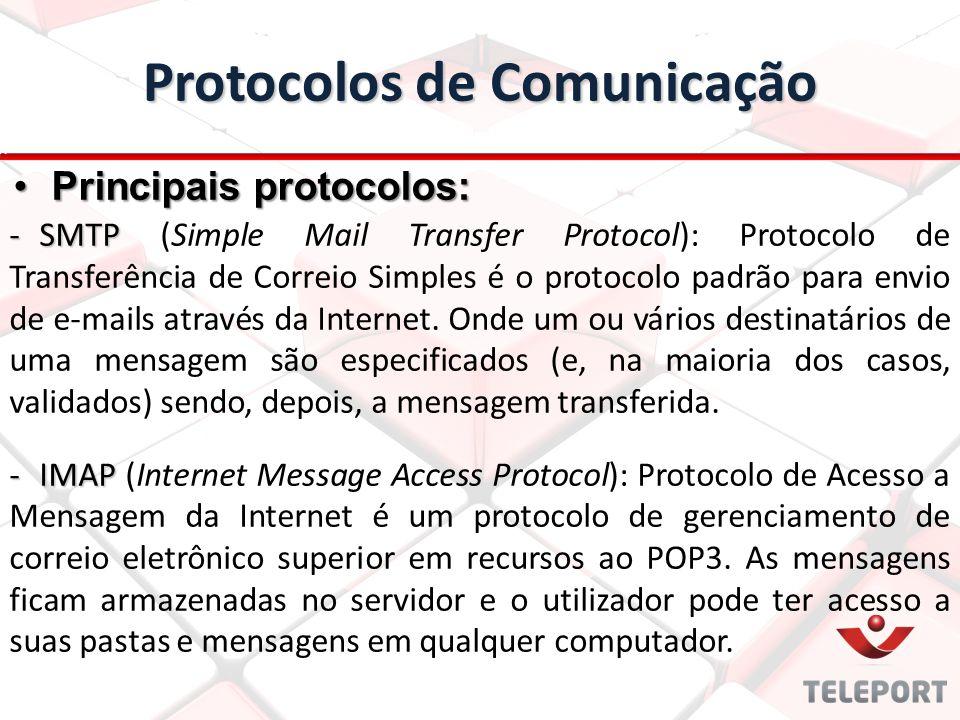 Protocolos de Comunicação -SMTP -SMTP (Simple Mail Transfer Protocol): Protocolo de Transferência de Correio Simples é o protocolo padrão para envio d