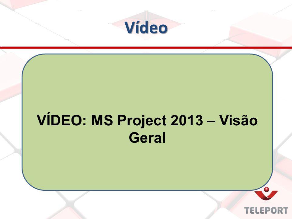 Vídeo VÍDEO: MS Project 2013 – Visão Geral