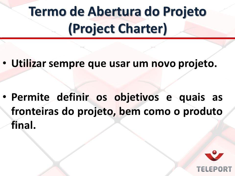 Utilizar sempre que usar um novo projeto. Permite definir os objetivos e quais as fronteiras do projeto, bem como o produto final. Termo de Abertura d