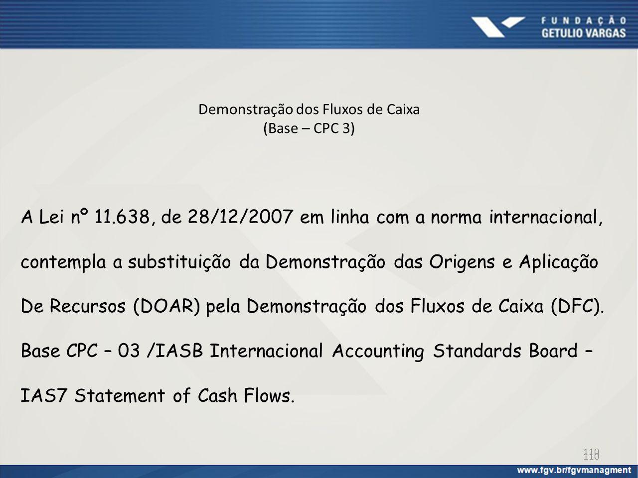 Demonstração dos Fluxos de Caixa (Base – CPC 3) A Lei nº 11.638, de 28/12/2007 em linha com a norma internacional, contempla a substituição da Demonst