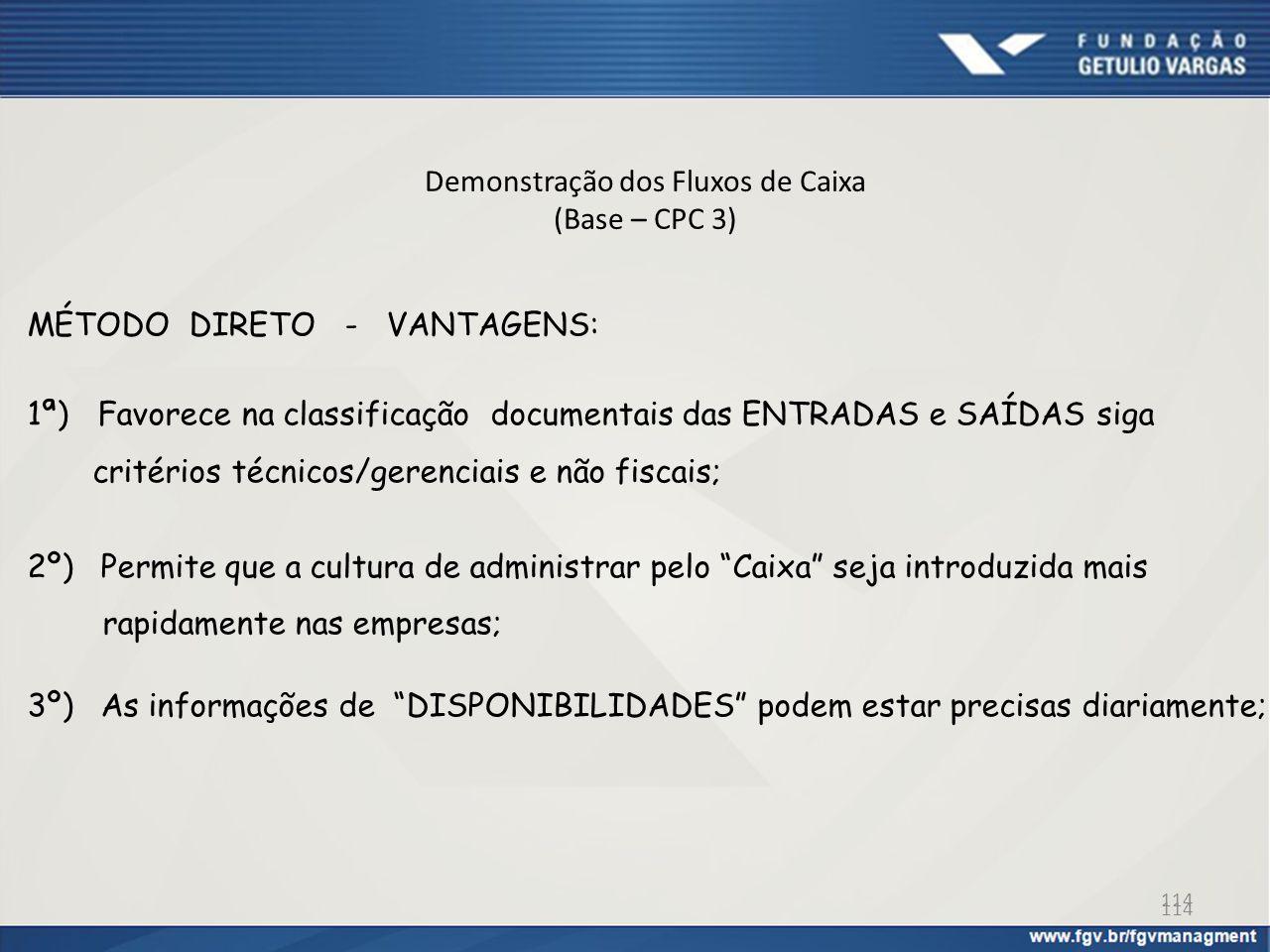 114 Demonstração dos Fluxos de Caixa (Base – CPC 3) MÉTODO DIRETO - VANTAGENS: 1ª) Favorece na classificação documentais das ENTRADAS e SAÍDAS siga cr