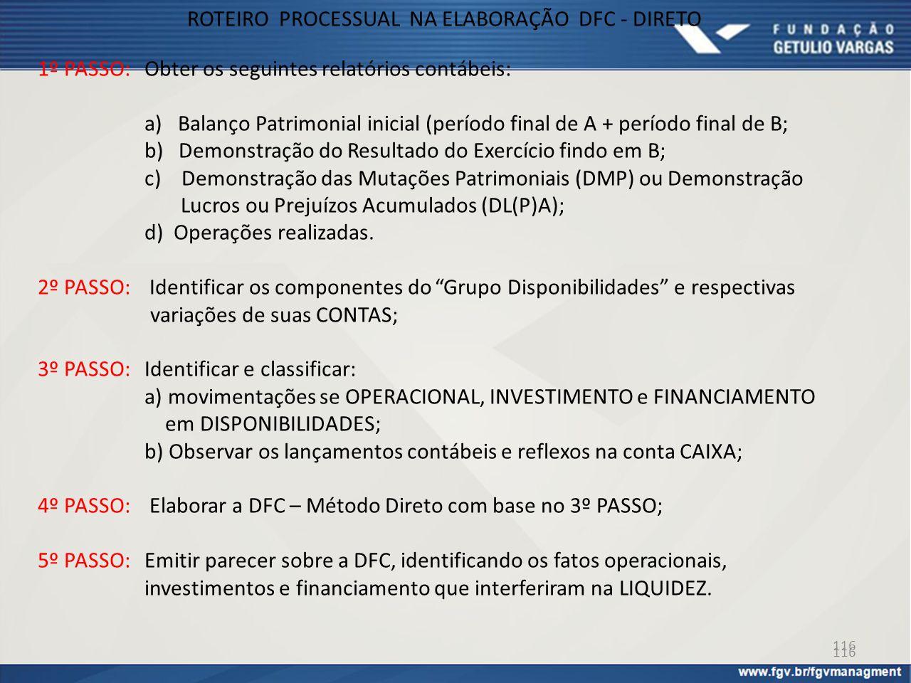 116 ROTEIRO PROCESSUAL NA ELABORAÇÃO DFC - DIRETO 1º PASSO: Obter os seguintes relatórios contábeis: a) Balanço Patrimonial inicial (período final de