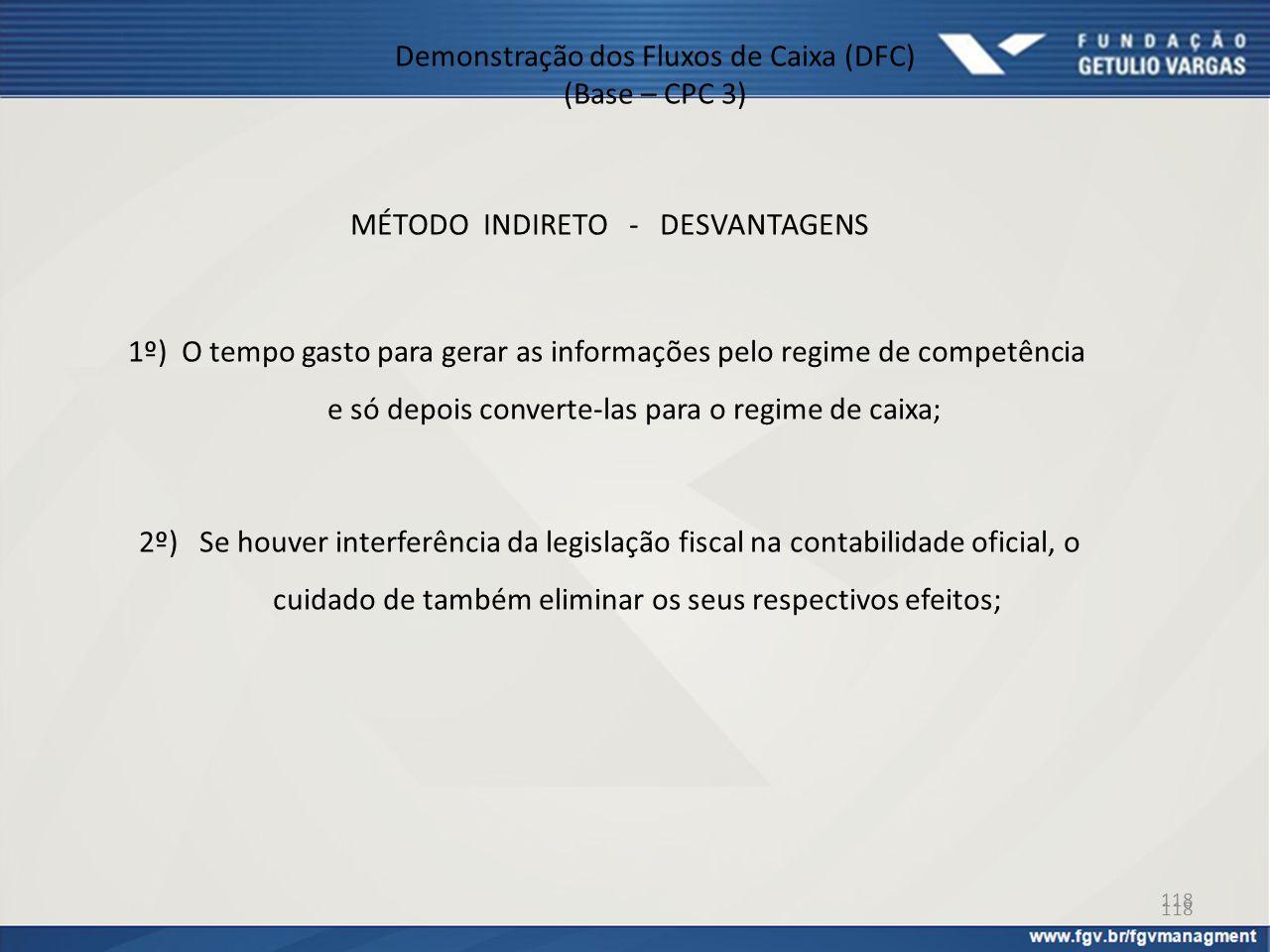 118 Demonstração dos Fluxos de Caixa (DFC) (Base – CPC 3) MÉTODO INDIRETO - DESVANTAGENS 1º) O tempo gasto para gerar as informações pelo regime de co