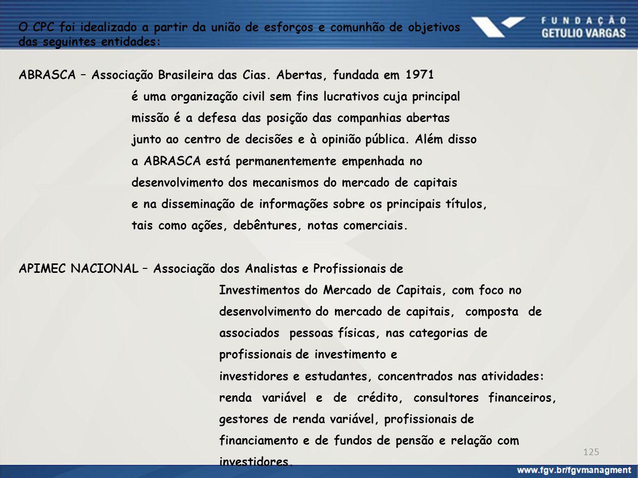 O CPC foi idealizado a partir da união de esforços e comunhão de objetivos das seguintes entidades: ABRASCA – Associação Brasileira das Cias. Abertas,