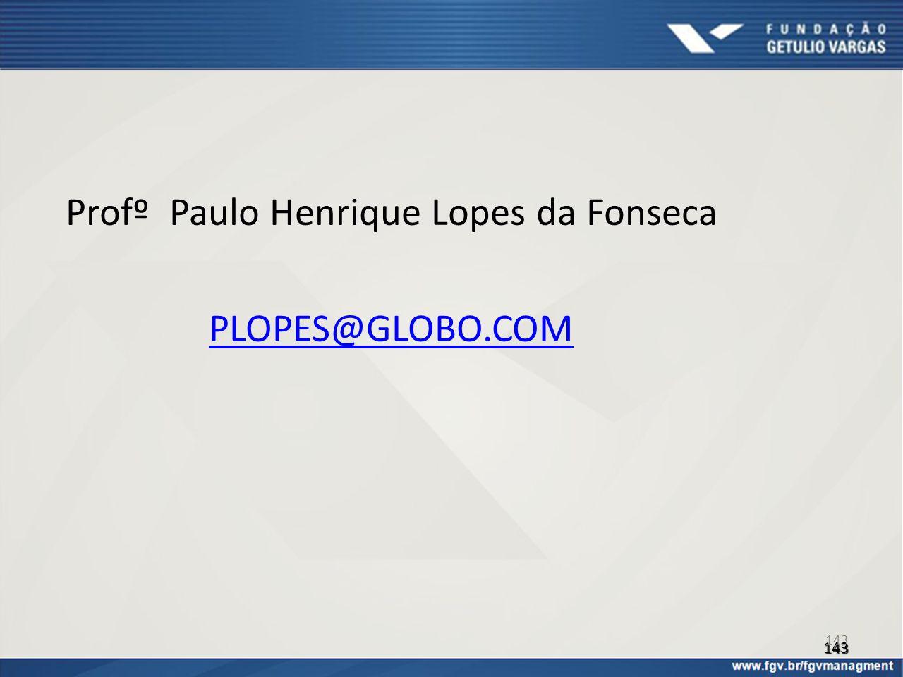 143 Profº Paulo Henrique Lopes da Fonseca PLOPES@GLOBO.COM 143