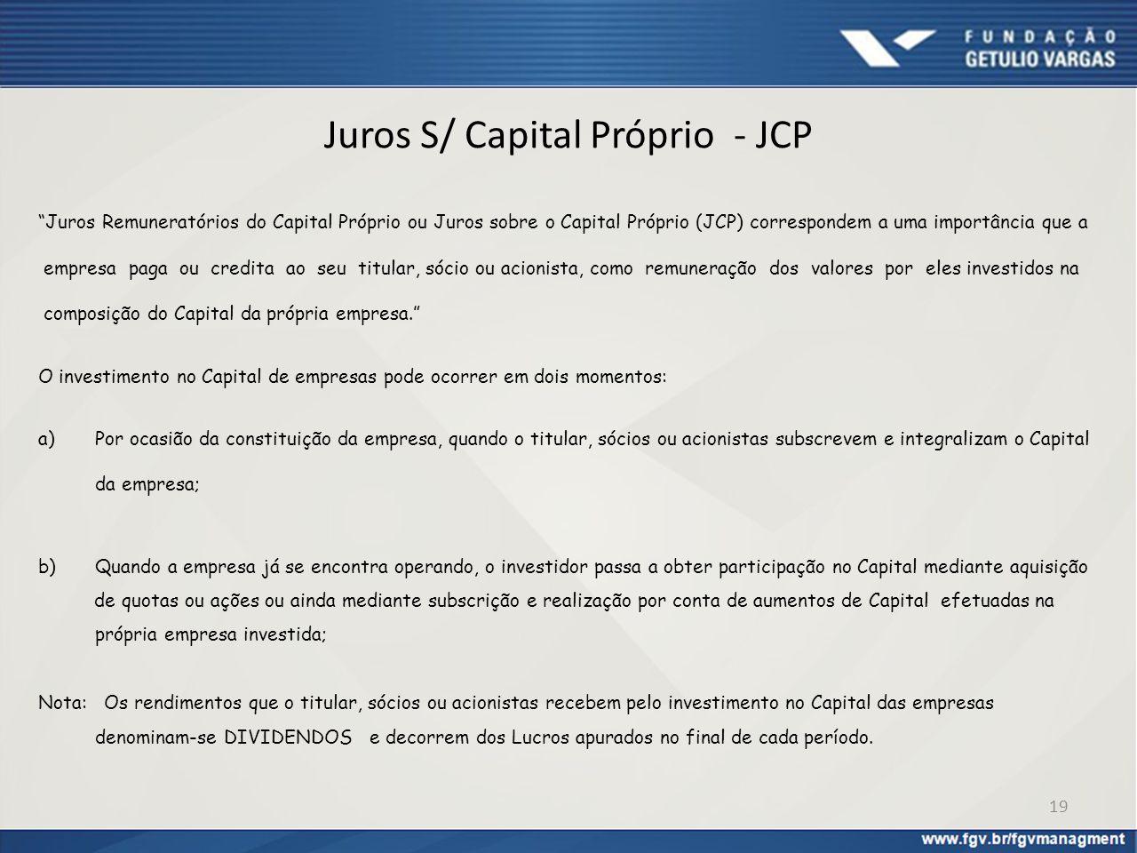 """Juros S/ Capital Próprio - JCP """"Juros Remuneratórios do Capital Próprio ou Juros sobre o Capital Próprio (JCP) correspondem a uma importância que a em"""
