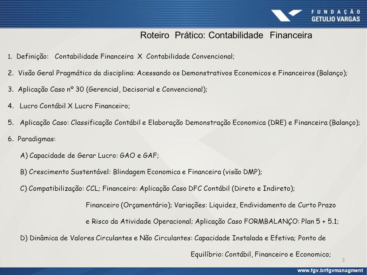 Roteiro Prático: Contabilidade Financeira 1. Definição: Contabilidade Financeira X Contabilidade Convencional; 2.Visão Geral Pragmático da disciplina:
