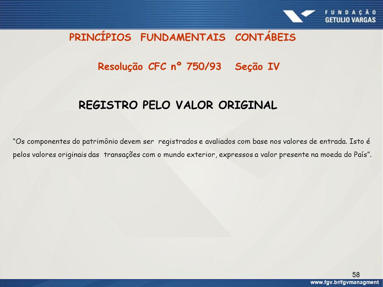"""58 PRINCÍPIOS FUNDAMENTAIS CONTÁBEIS REGISTRO PELO VALOR ORIGINAL """"Os componentes do patrimônio devem ser registrados e avaliados com base nos valores"""