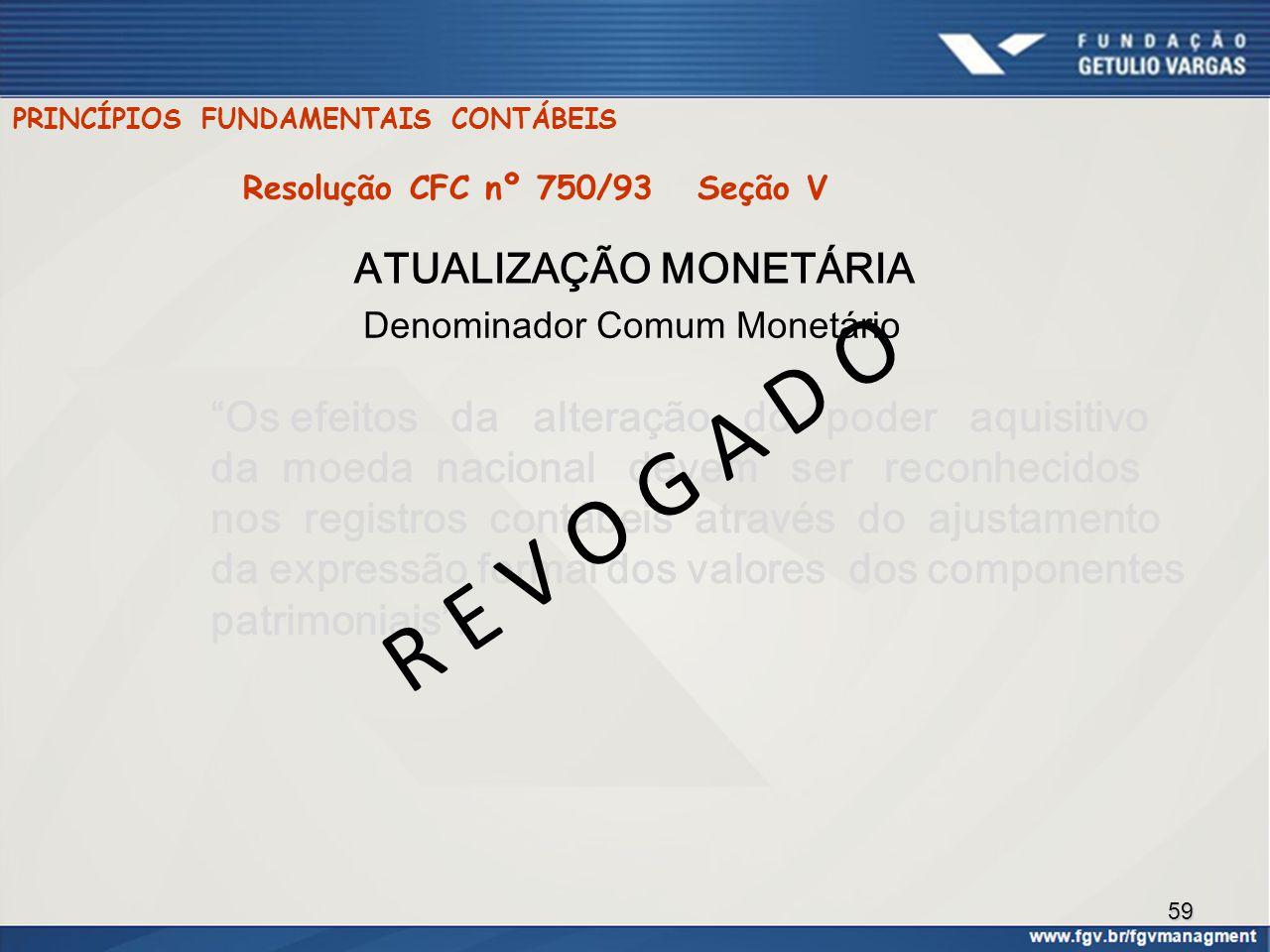 """59 PRINCÍPIOS FUNDAMENTAIS CONTÁBEIS ATUALIZAÇÃO MONETÁRIA """"Os efeitos da alteração do poder aquisitivo da moeda nacional devem ser reconhecidos nos r"""