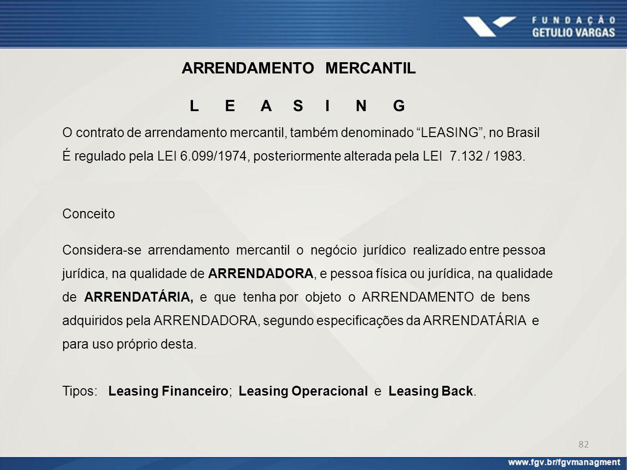 """ARRENDAMENTO MERCANTIL L E A S I N G O contrato de arrendamento mercantil, também denominado """"LEASING"""", no Brasil É regulado pela LEI 6.099/1974, post"""