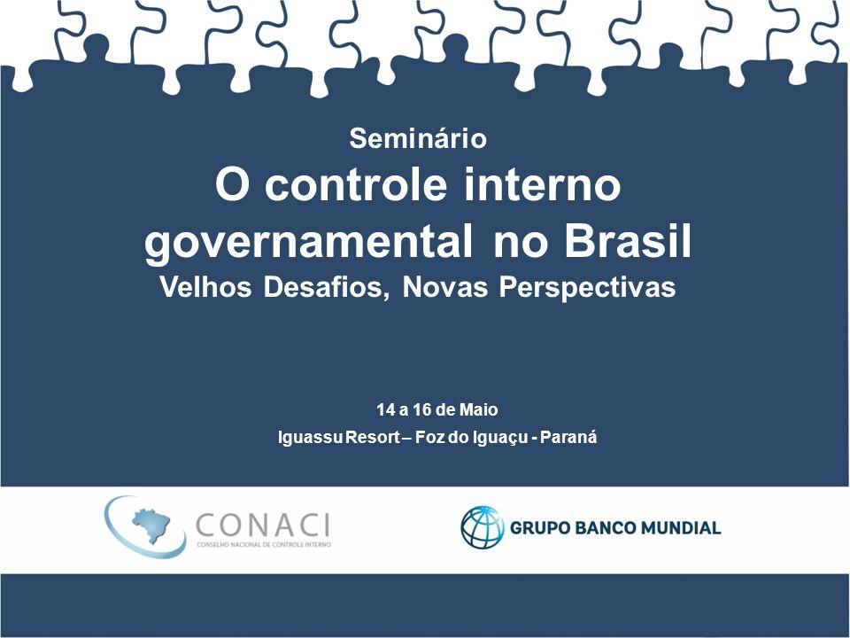 Seminário O controle interno governamental no Brasil Velhos Desafios, Novas Perspectivas 14 a 16 de Maio Iguassu Resort – Foz do Iguaçu - Paraná