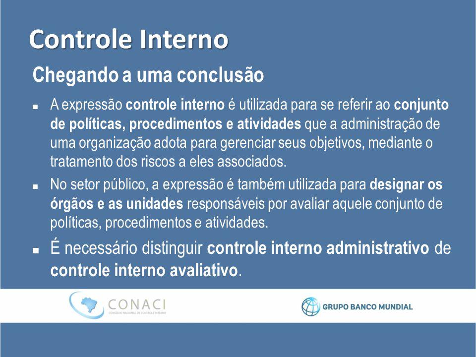 Controle Interno Chegando a uma conclusão A expressão controle interno é utilizada para se referir ao conjunto de políticas, procedimentos e atividade