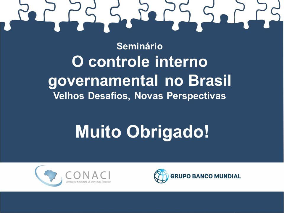 Seminário O controle interno governamental no Brasil Velhos Desafios, Novas Perspectivas Muito Obrigado!