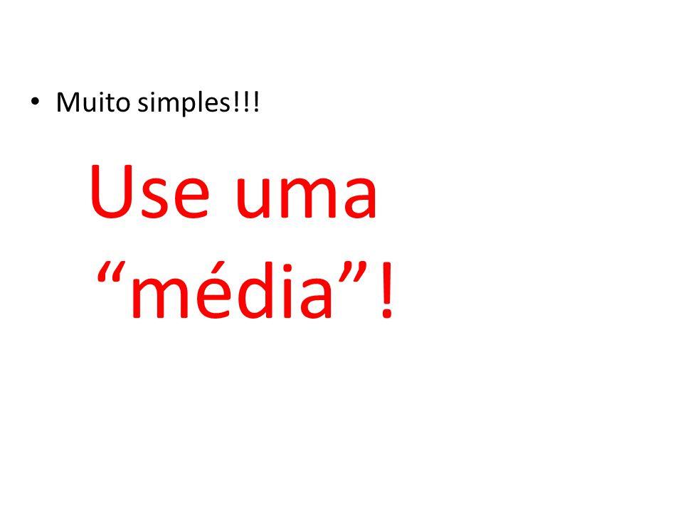 """Muito simples!!! Use uma """"média""""!"""