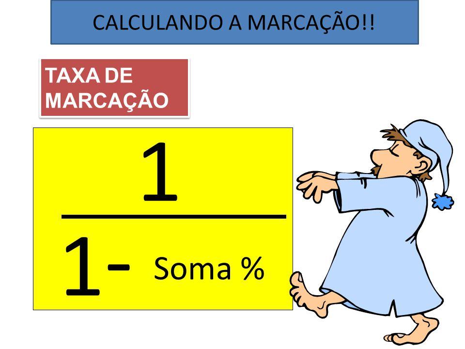 TAXA DE MARCAÇÃO TAXA DE MARCAÇÃO 1 1 - Soma % CALCULANDO A MARCAÇÃO!!