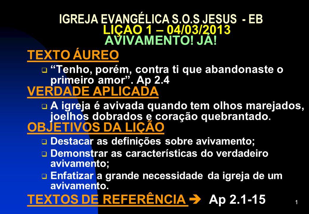 """1 IGREJA EVANGÉLICA S.O.S JESUS - EB LIÇAO 1 – 04/03/2013 AVIVAMENTO! JÁ! TEXTO ÁUREO  """"Tenho, porém, contra ti que abandonaste o primeiro amor"""". Ap"""