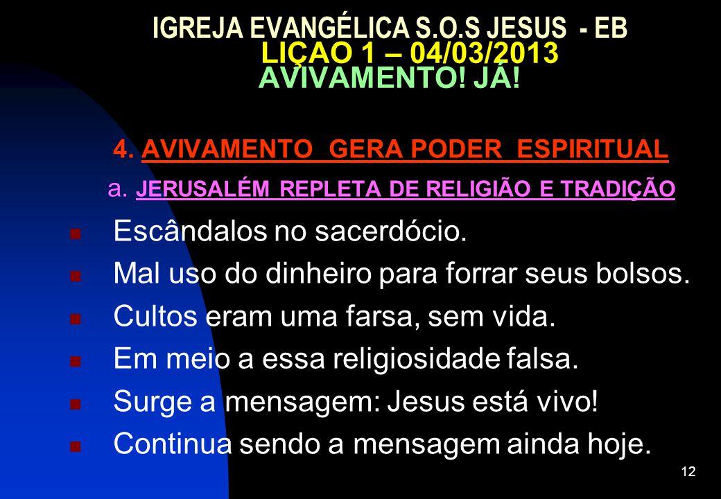 12 IGREJA EVANGÉLICA S.O.S JESUS - EB LIÇAO 1 – 04/03/2013 AVIVAMENTO! JÁ! 4. AVIVAMENTO GERA PODER ESPIRITUAL a. JERUSALÉM REPLETA DE RELIGIÃO E TRAD