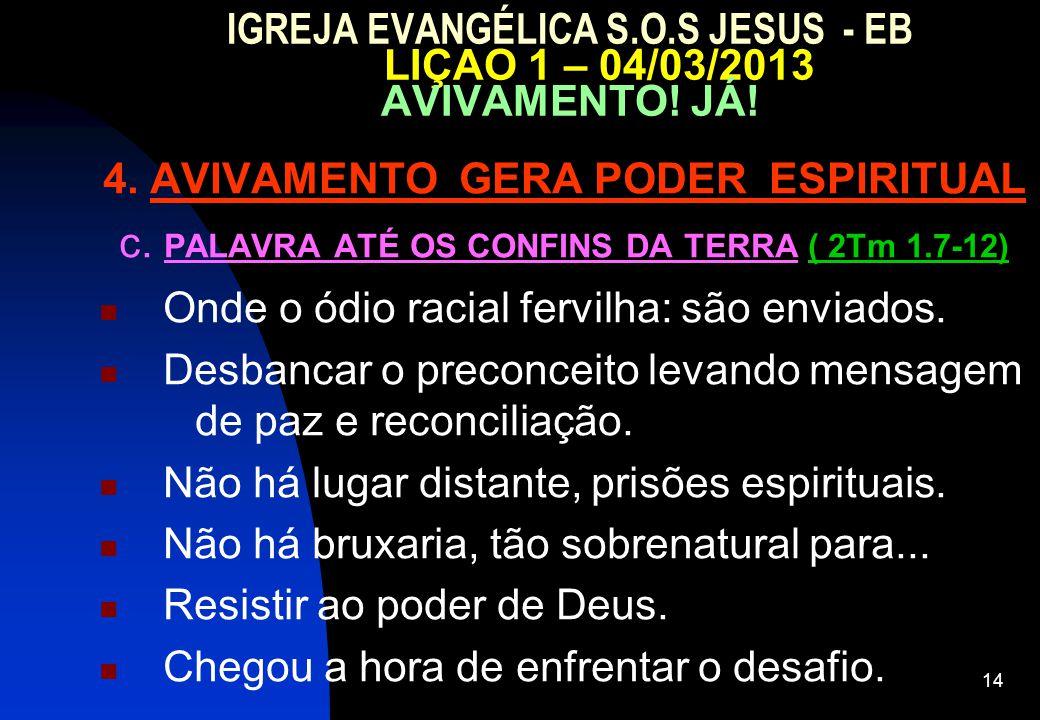 14 IGREJA EVANGÉLICA S.O.S JESUS - EB LIÇAO 1 – 04/03/2013 AVIVAMENTO! JÁ! 4. AVIVAMENTO GERA PODER ESPIRITUAL c. PALAVRA ATÉ OS CONFINS DA TERRA ( 2T