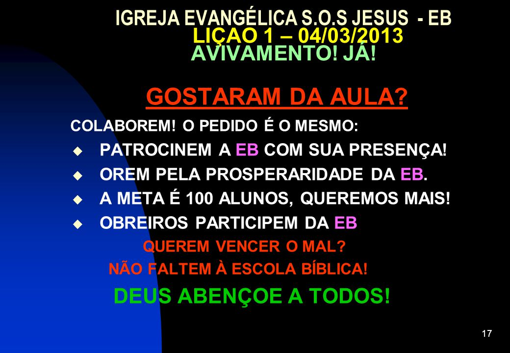 17 IGREJA EVANGÉLICA S.O.S JESUS - EB LIÇAO 1 – 04/03/2013 AVIVAMENTO.