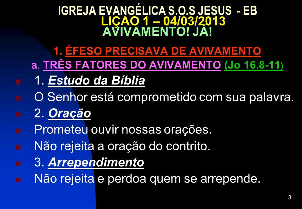 3 IGREJA EVANGÉLICA S.O.S JESUS - EB LIÇAO 1 – 04/03/2013 AVIVAMENTO! JÁ! 1. ÉFESO PRECISAVA DE AVIVAMENTO a. TRÊS FATORES DO AVIVAMENTO (Jo 16.8-11 )