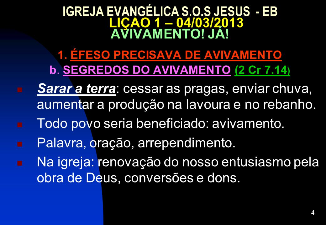 4 IGREJA EVANGÉLICA S.O.S JESUS - EB LIÇAO 1 – 04/03/2013 AVIVAMENTO.