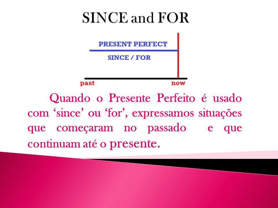Quando o Presente Perfeito é usado com 'since' ou 'for', expressamos situações que começaram no passado e que continuam até o presente.