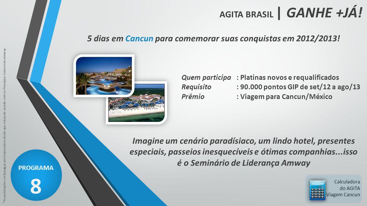 AGITA BRASIL | GANHE +JÁ! PROGRAMA 8 *As premiações serão pagas aos Empresários desde que esteja de acordo com os Princípios Comerciais Amway. Calcula