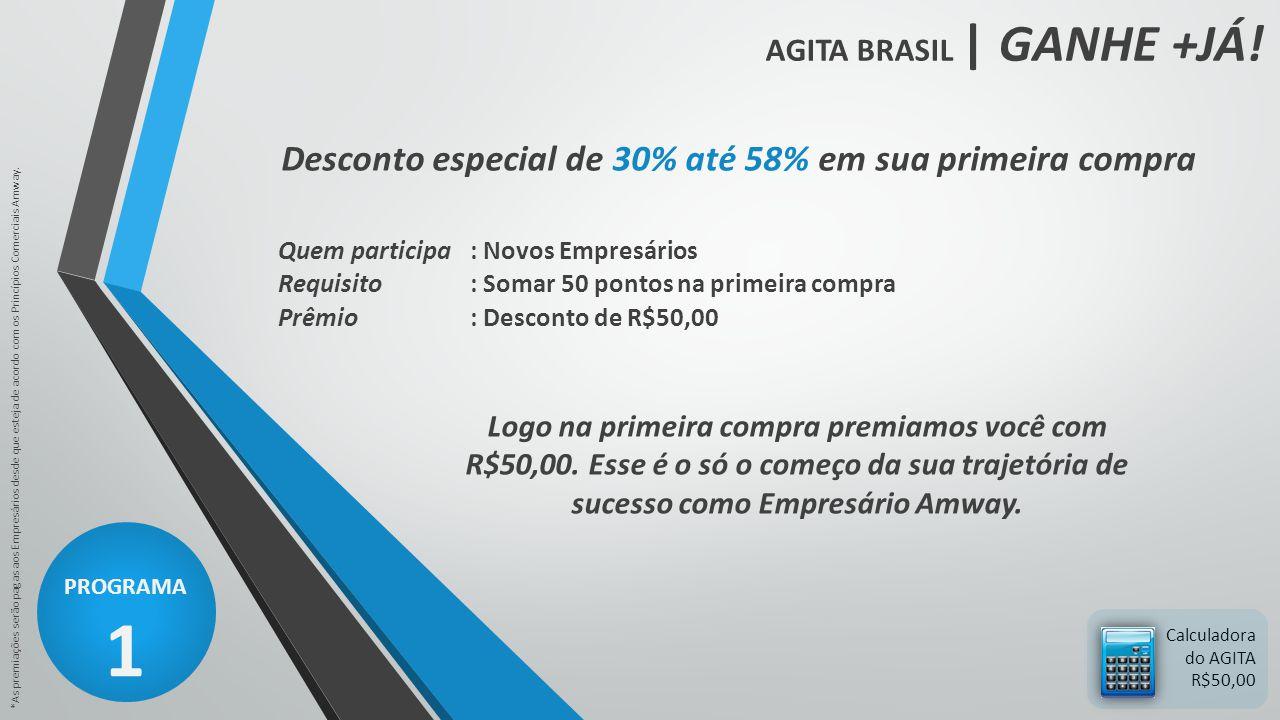 AGITA BRASIL | GANHE +JÁ! PROGRAMA 1 *As premiações serão pagas aos Empresários desde que esteja de acordo com os Princípios Comerciais Amway. Calcula