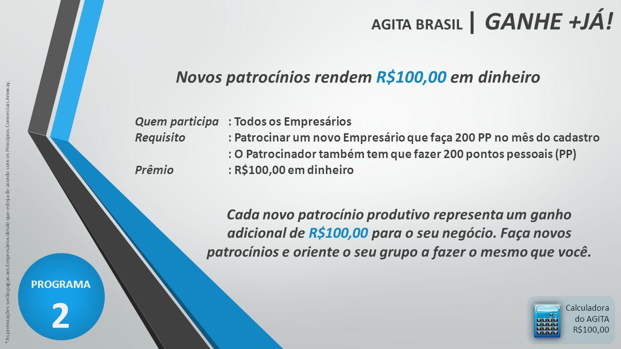 AGITA BRASIL | GANHE +JÁ! PROGRAMA 2 *As premiações serão pagas aos Empresários desde que esteja de acordo com os Princípios Comerciais Amway. Calcula