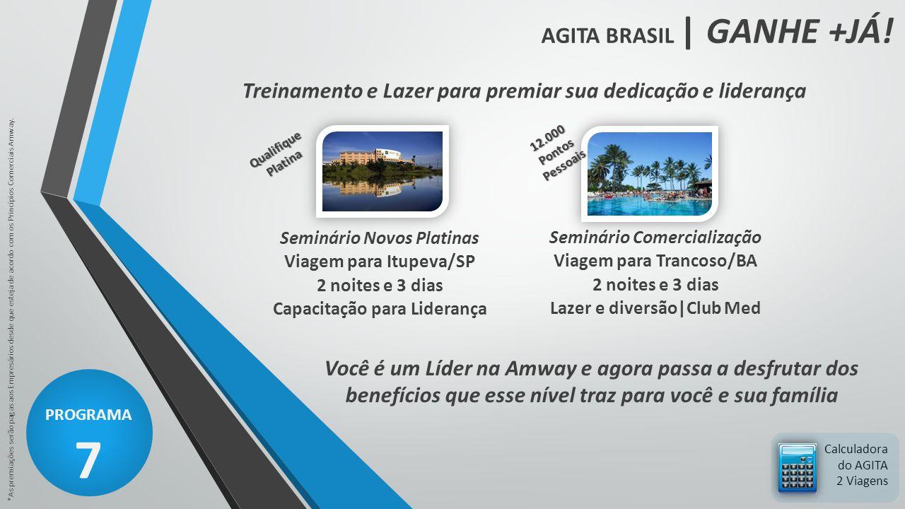 AGITA BRASIL | GANHE +JÁ! PROGRAMA 7 *As premiações serão pagas aos Empresários desde que esteja de acordo com os Princípios Comerciais Amway. Calcula