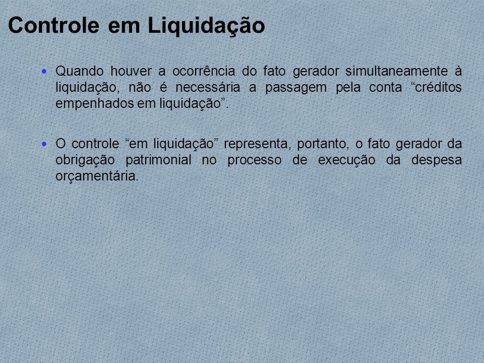 Controle em Liquidação Quando houver a ocorrência do fato gerador simultaneamente à liquidação, não é necessária a passagem pela conta créditos empenhados em liquidação .