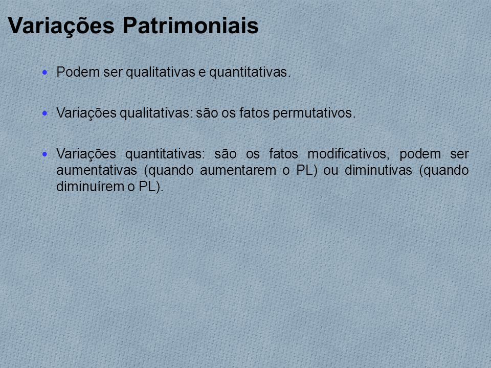 Variações Patrimoniais Podem ser qualitativas e quantitativas.