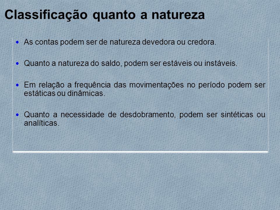 Classificação quanto a natureza As contas podem ser de natureza devedora ou credora.