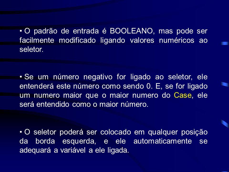 O padrão de entrada é BOOLEANO, mas pode ser facilmente modificado ligando valores numéricos ao seletor.
