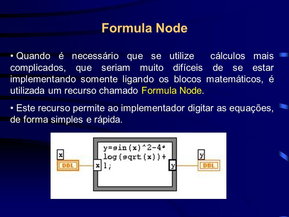 Formula Node Quando é necessário que se utilize cálculos mais complicados, que seriam muito difíceis de se estar implementando somente ligando os blocos matemáticos, é utilizada um recurso chamado Formula Node.