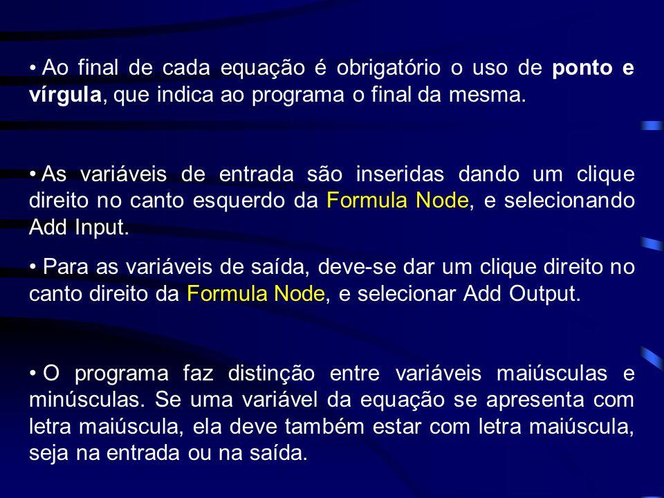 Ao final de cada equação é obrigatório o uso de ponto e vírgula, que indica ao programa o final da mesma.