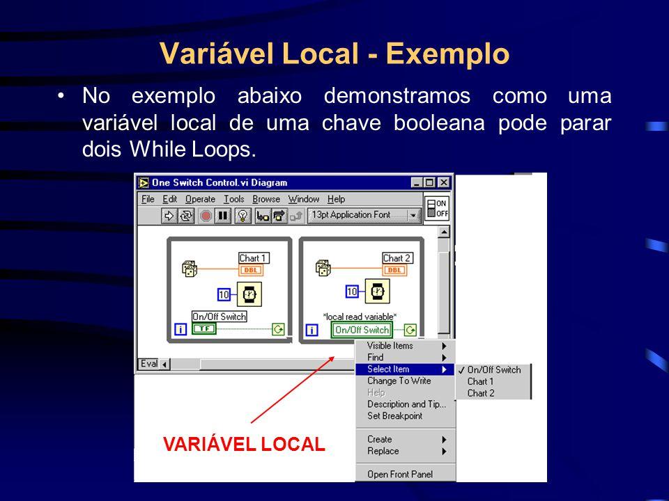 Variável Local - Exemplo No exemplo abaixo demonstramos como uma variável local de uma chave booleana pode parar dois While Loops.