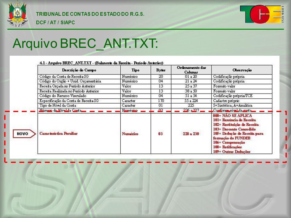 TRIBUNAL DE CONTAS DO ESTADO DO R.G.S. DCF / AT / SIAPC Arquivo BREC_ANT.TXT: