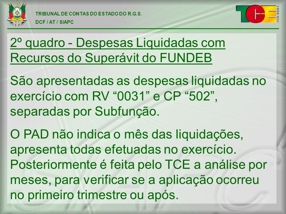TRIBUNAL DE CONTAS DO ESTADO DO R.G.S. DCF / AT / SIAPC 2º quadro - Despesas Liquidadas com Recursos do Superávit do FUNDEB São apresentadas as despes