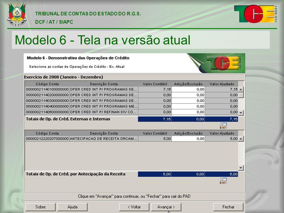 TRIBUNAL DE CONTAS DO ESTADO DO R.G.S. DCF / AT / SIAPC Modelo 6 - Tela na versão atual