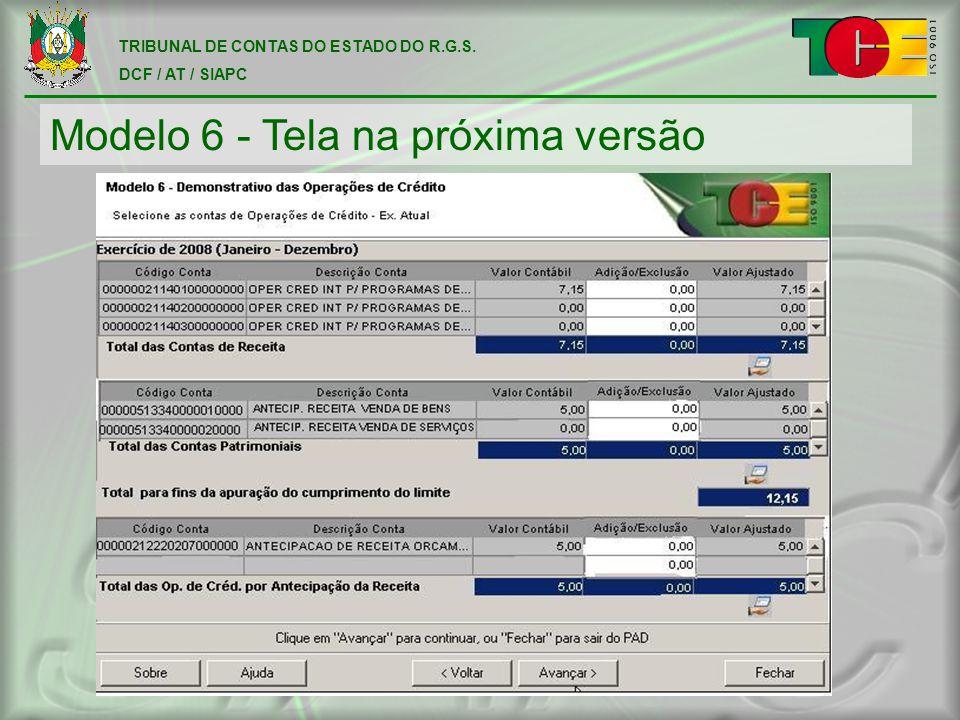TRIBUNAL DE CONTAS DO ESTADO DO R.G.S. DCF / AT / SIAPC Modelo 6 - Tela na próxima versão