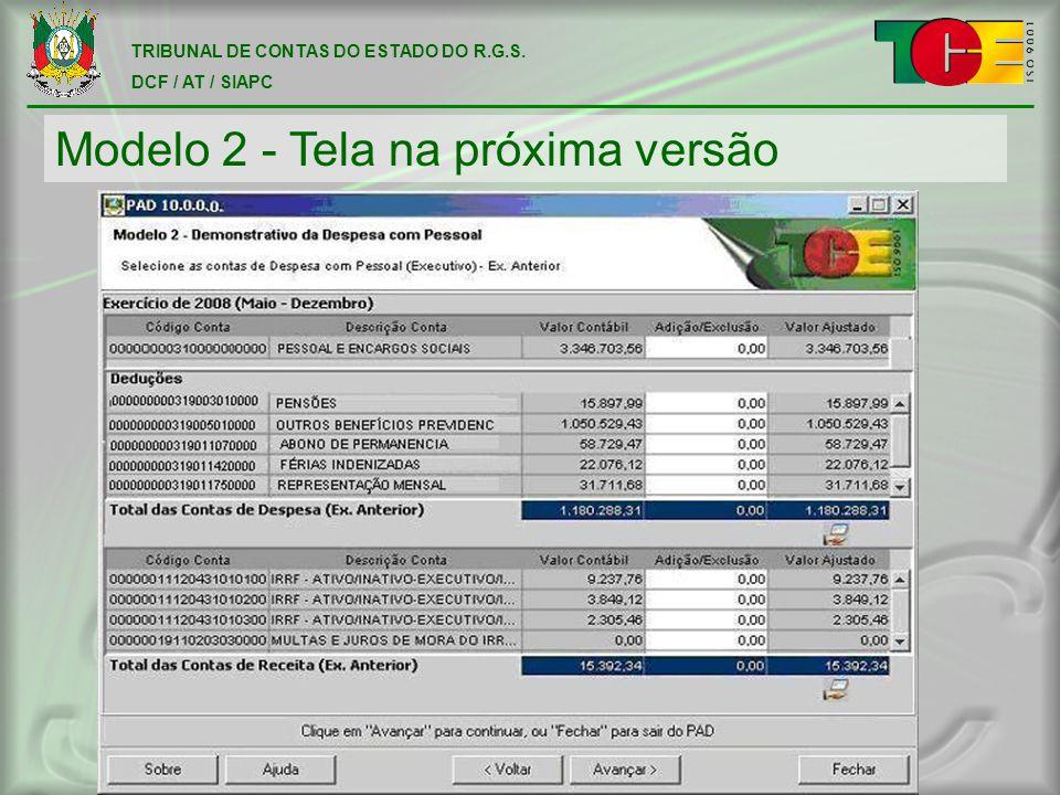 TRIBUNAL DE CONTAS DO ESTADO DO R.G.S. DCF / AT / SIAPC Modelo 2 - Tela na próxima versão
